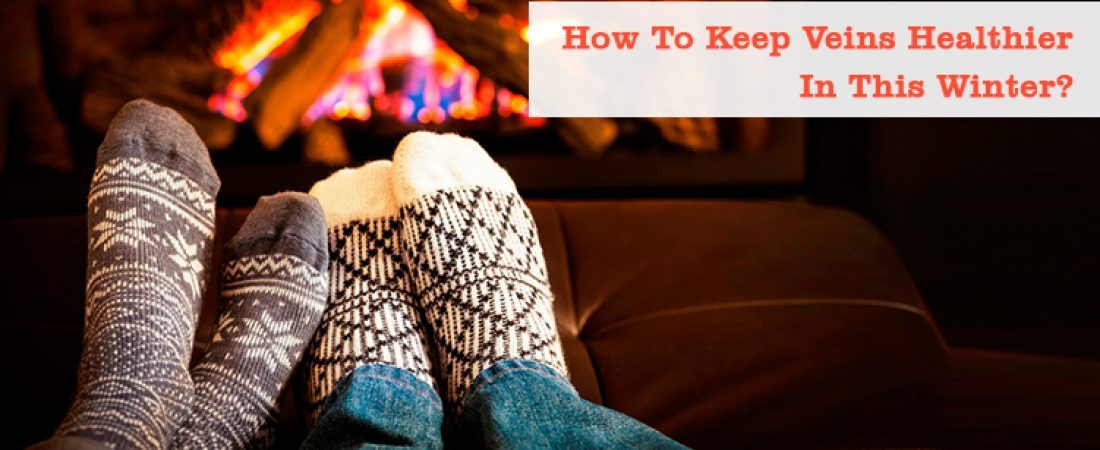 How To Keep Veins Healthier In This Winter?