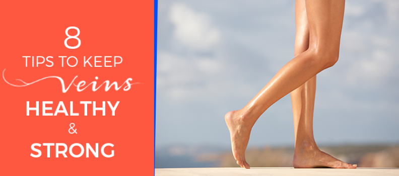 8 TIPS TO KEEP VEINS HEALTHY AND STRONG